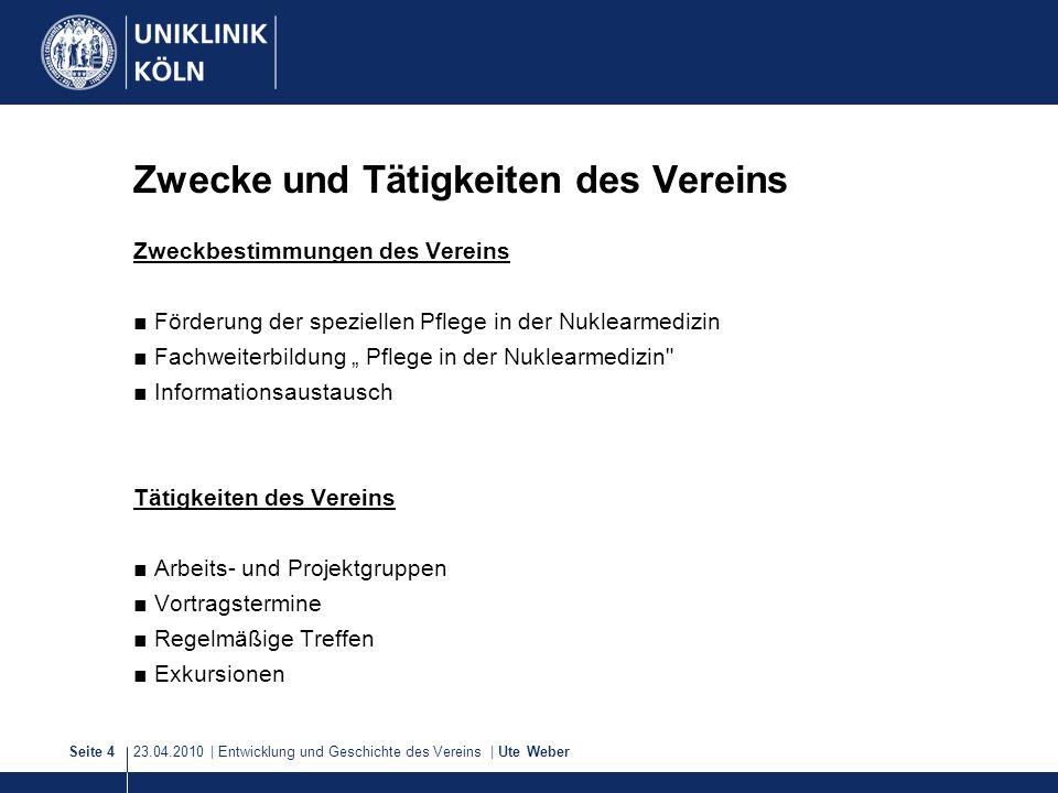 23.04.2010 | Entwicklung und Geschichte des Vereins | Ute WeberSeite 4 Zwecke und Tätigkeiten des Vereins Zweckbestimmungen des Vereins ■ Förderung de