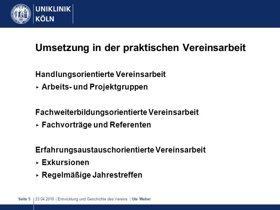 23.04.2010 | Entwicklung und Geschichte des Vereins | Ute WeberSeite 5 Umsetzung in der praktischen Vereinsarbeit Handlungsorientierte Vereinsarbeit ▸