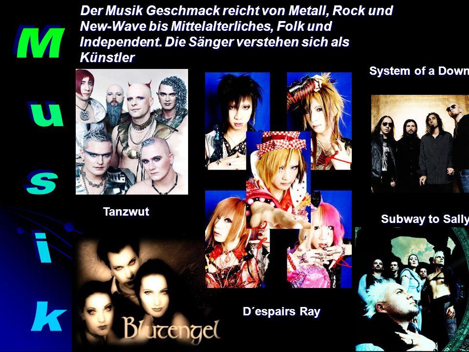Der Musik Geschmack reicht von Metall, Rock und New-Wave bis Mittelalterliches, Folk und Independent. Die Sänger verstehen sich als Künstler Der Musik