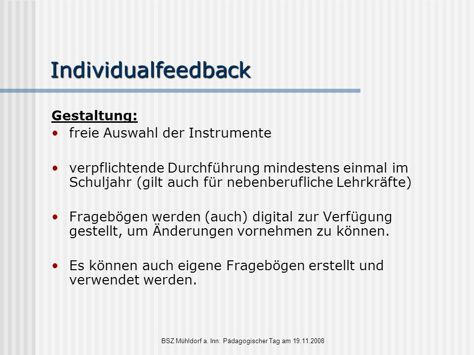BSZ Mühldorf a. Inn: Pädagogischer Tag am 19.11.2008 Individualfeedback Gestaltung: freie Auswahl der Instrumente verpflichtende Durchführung mindeste
