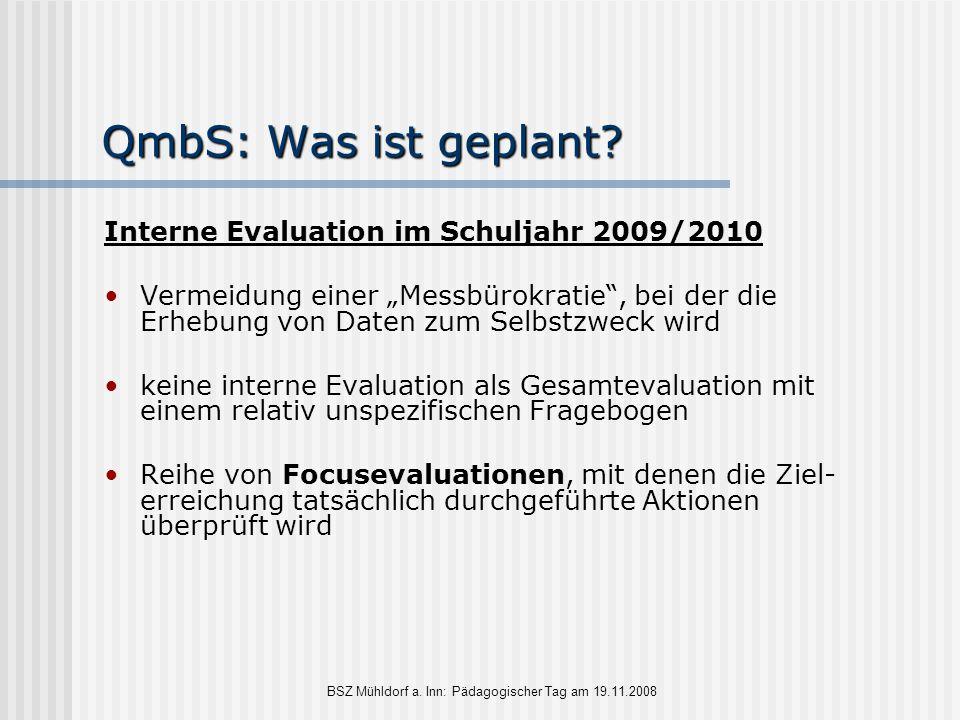 """BSZ Mühldorf a. Inn: Pädagogischer Tag am 19.11.2008 QmbS: Was ist geplant? Interne Evaluation im Schuljahr 2009/2010 Vermeidung einer """"Messbürokratie"""