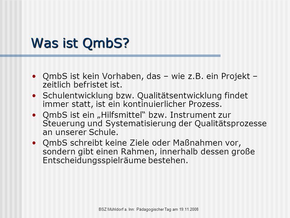 BSZ Mühldorf a. Inn: Pädagogischer Tag am 19.11.2008 Was ist QmbS? QmbS ist kein Vorhaben, das – wie z.B. ein Projekt – zeitlich befristet ist. Schule