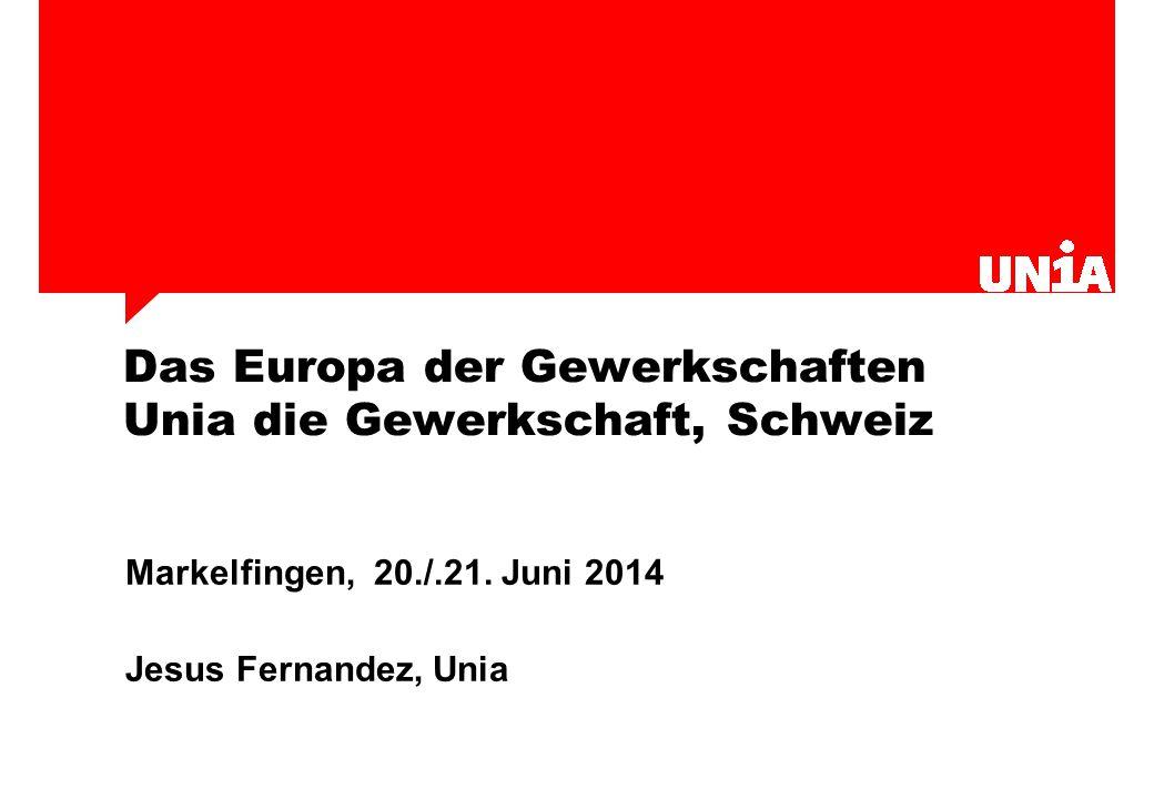 Das Europa der Gewerkschaften Unia die Gewerkschaft, Schweiz Markelfingen, 20./.21.