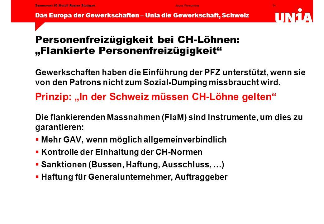"""34 Das Europa der Gewerkschaften – Unia die Gewerkschaft, Schweiz Jesus FernandezSommeruni IG Metall Region Stuttgart Personenfreizügigkeit bei CH-Löhnen: """"Flankierte Personenfreizügigkeit Gewerkschaften haben die Einführung der PFZ unterstützt, wenn sie von den Patrons nicht zum Sozial-Dumping missbraucht wird."""
