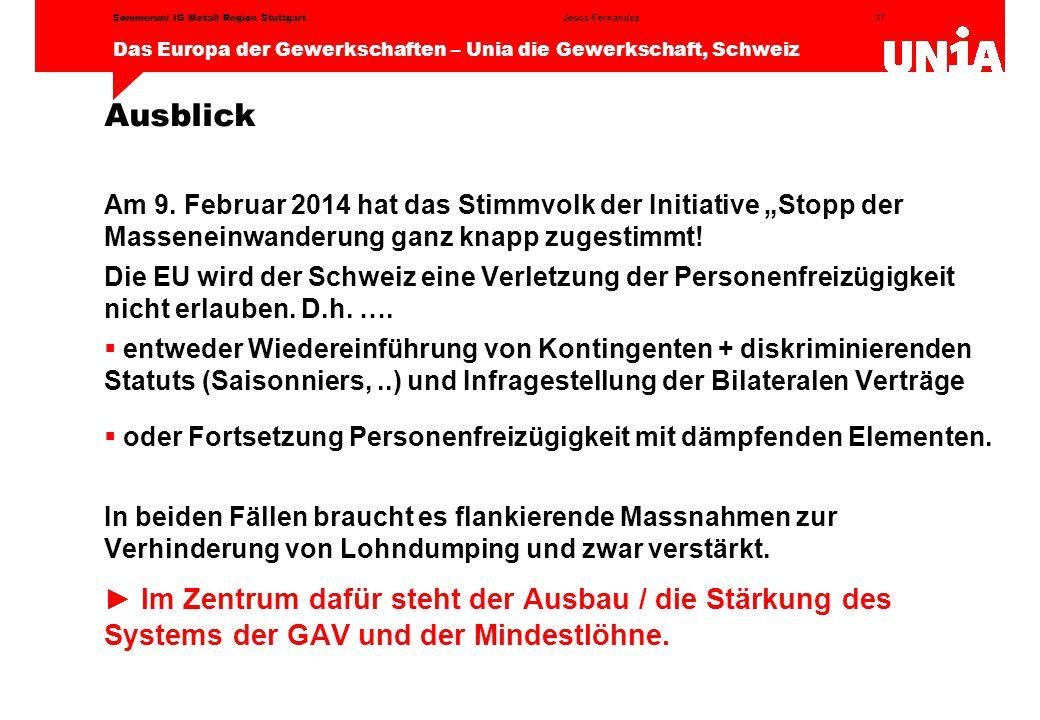 37 Das Europa der Gewerkschaften – Unia die Gewerkschaft, Schweiz Jesus FernandezSommeruni IG Metall Region Stuttgart Ausblick Am 9.