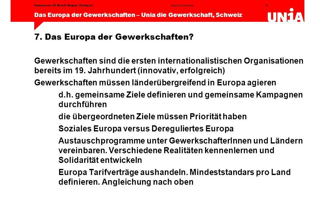 38 Das Europa der Gewerkschaften – Unia die Gewerkschaft, Schweiz Jesus FernandezSommeruni IG Metall Region Stuttgart 7.