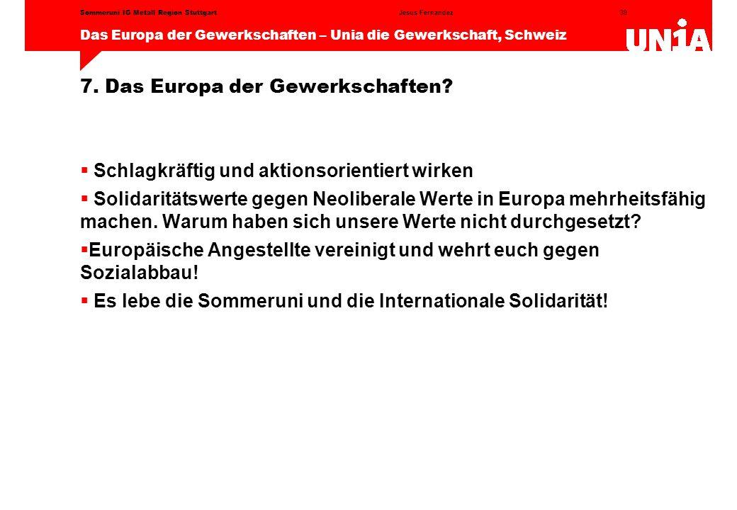 39 Das Europa der Gewerkschaften – Unia die Gewerkschaft, Schweiz Jesus FernandezSommeruni IG Metall Region Stuttgart 7.