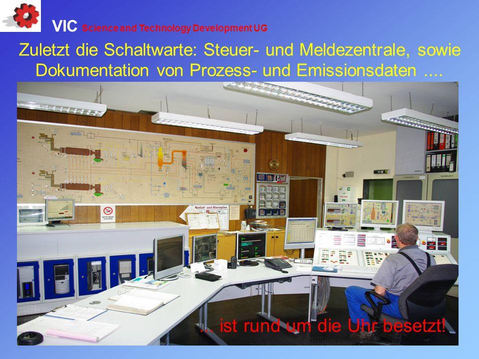 Zuletzt die Schaltwarte: Steuer- und Meldezentrale, sowie Dokumentation von Prozess- und Emissionsdaten....... ist rund um die Uhr besetzt! VIC Scienc