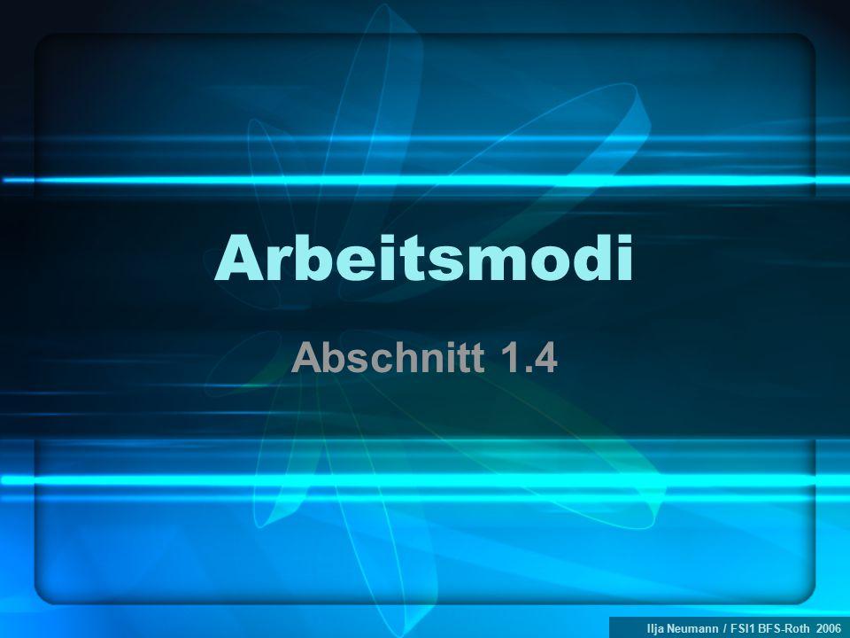 Ilja Neumann / FSI1 BFS-Roth 2006 Arbeitsmodi Abschnitt 1.4