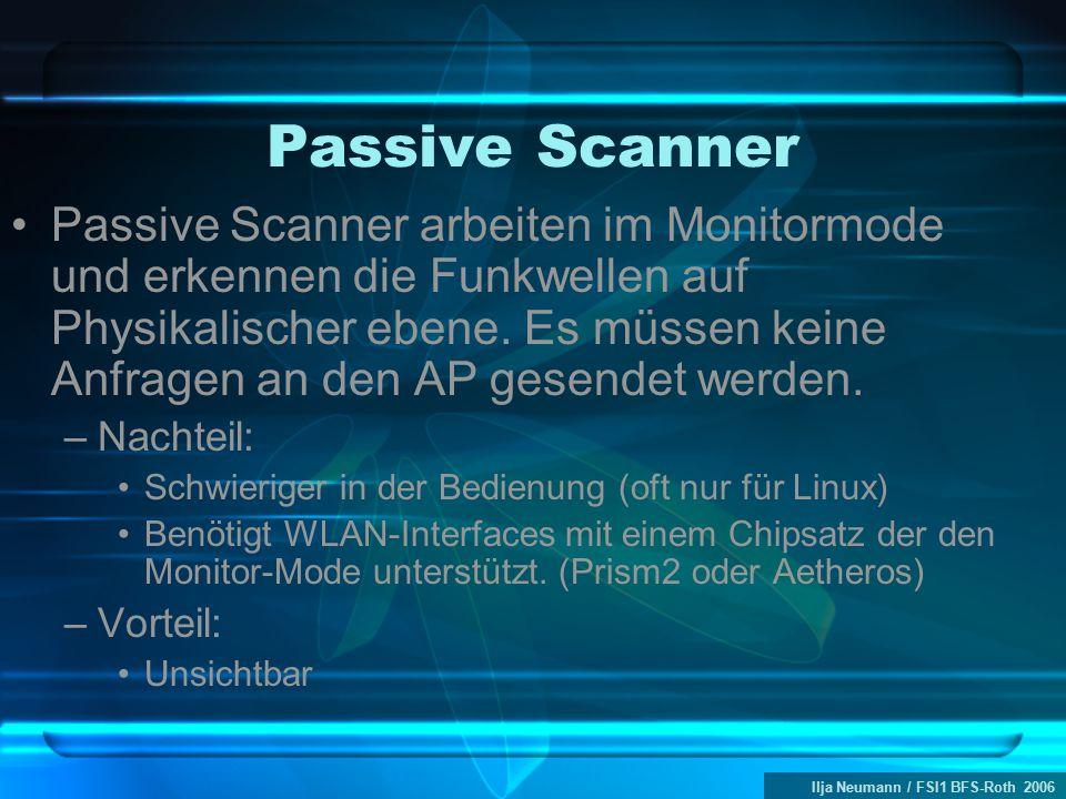 Ilja Neumann / FSI1 BFS-Roth 2006 Passive Scanner Passive Scanner arbeiten im Monitormode und erkennen die Funkwellen auf Physikalischer ebene. Es müs