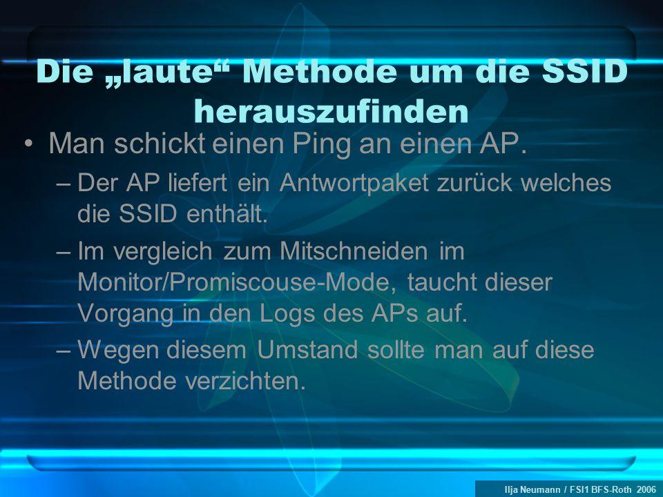 """Ilja Neumann / FSI1 BFS-Roth 2006 Die """"laute"""" Methode um die SSID herauszufinden Man schickt einen Ping an einen AP. –Der AP liefert ein Antwortpaket"""