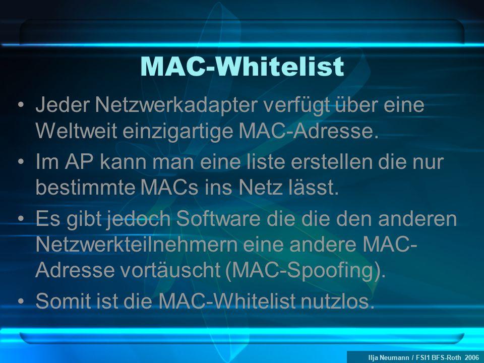 Ilja Neumann / FSI1 BFS-Roth 2006 MAC-Whitelist Jeder Netzwerkadapter verfügt über eine Weltweit einzigartige MAC-Adresse. Im AP kann man eine liste e