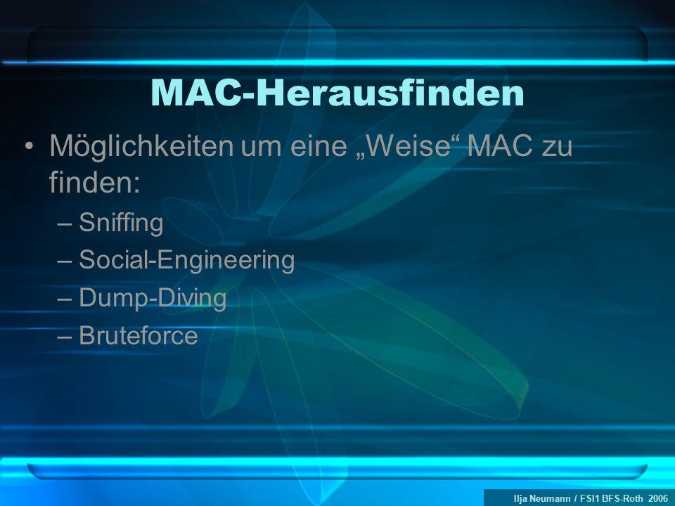 """Ilja Neumann / FSI1 BFS-Roth 2006 MAC-Herausfinden Möglichkeiten um eine """"Weise"""" MAC zu finden: –Sniffing –Social-Engineering –Dump-Diving –Bruteforce"""