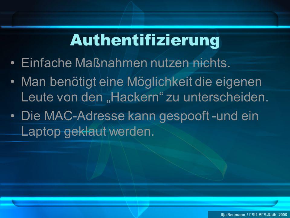 """Ilja Neumann / FSI1 BFS-Roth 2006 Authentifizierung Einfache Maßnahmen nutzen nichts. Man benötigt eine Möglichkeit die eigenen Leute von den """"Hackern"""