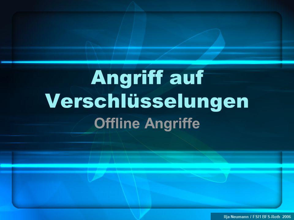 Ilja Neumann / FSI1 BFS-Roth 2006 Angriff auf Verschlüsselungen Offline Angriffe
