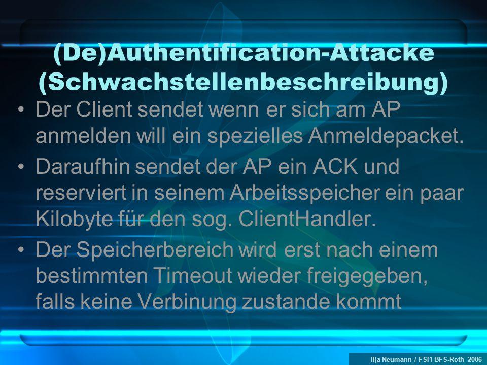 Ilja Neumann / FSI1 BFS-Roth 2006 (De)Authentification-Attacke (Schwachstellenbeschreibung) Der Client sendet wenn er sich am AP anmelden will ein spezielles Anmeldepacket.