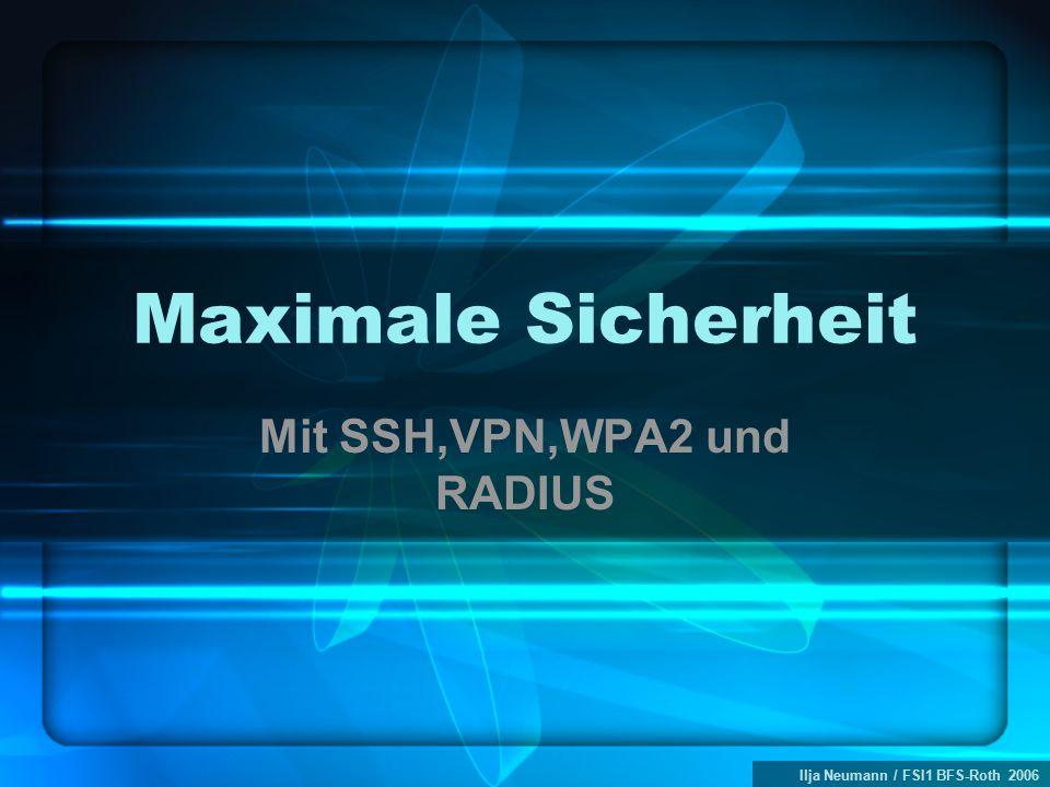 Ilja Neumann / FSI1 BFS-Roth 2006 Maximale Sicherheit Mit SSH,VPN,WPA2 und RADIUS
