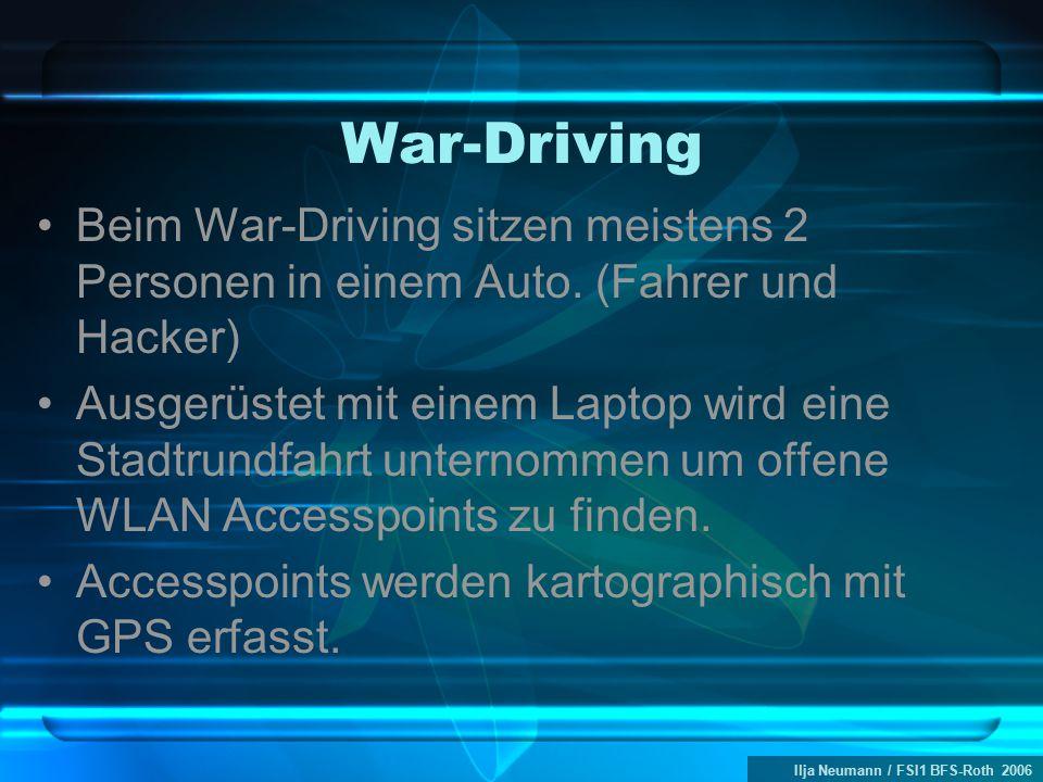 Ilja Neumann / FSI1 BFS-Roth 2006 War-Driving Beim War-Driving sitzen meistens 2 Personen in einem Auto. (Fahrer und Hacker) Ausgerüstet mit einem Lap