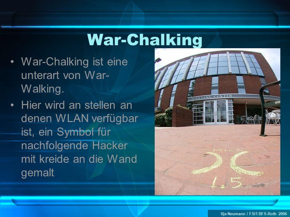 Ilja Neumann / FSI1 BFS-Roth 2006 War-Chalking War-Chalking ist eine unterart von War- Walking. Hier wird an stellen an denen WLAN verfügbar ist, ein