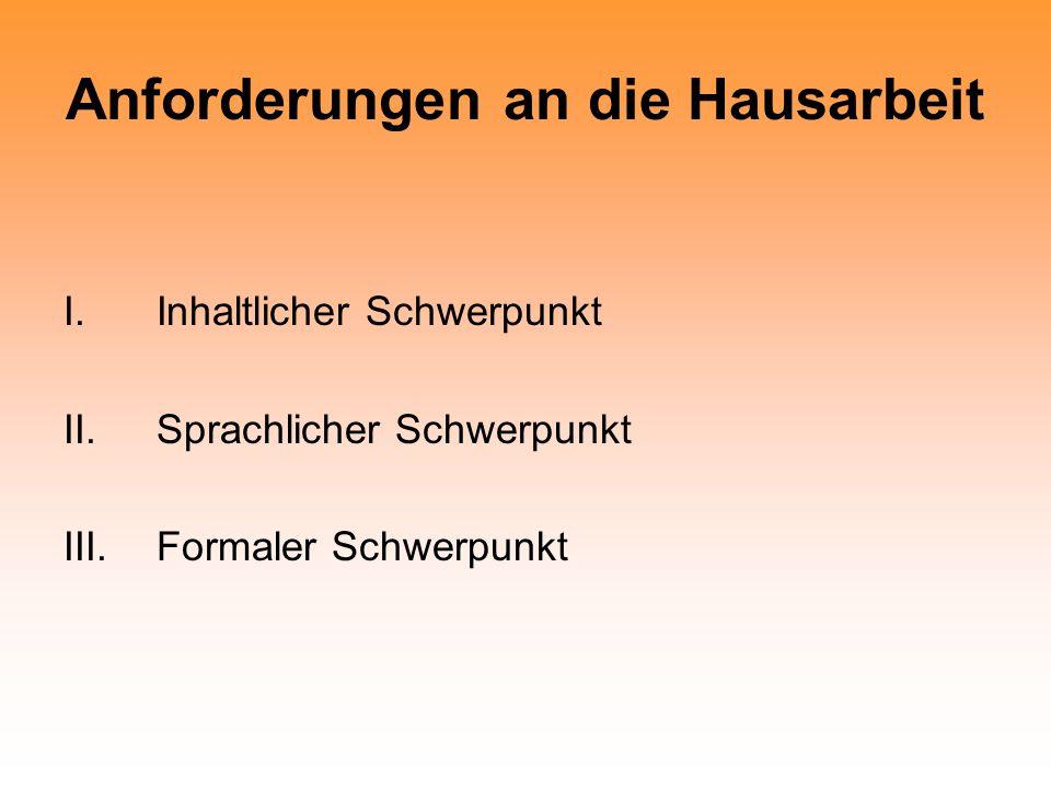 Anforderungen an die Hausarbeit I.Inhaltlicher Schwerpunkt II.Sprachlicher Schwerpunkt III.Formaler Schwerpunkt