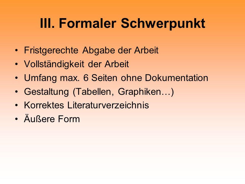 III.Formaler Schwerpunkt Fristgerechte Abgabe der Arbeit Vollständigkeit der Arbeit Umfang max.