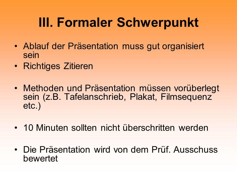 III. Formaler Schwerpunkt Ablauf der Präsentation muss gut organisiert sein Richtiges Zitieren Methoden und Präsentation müssen vorüberlegt sein (z.B.