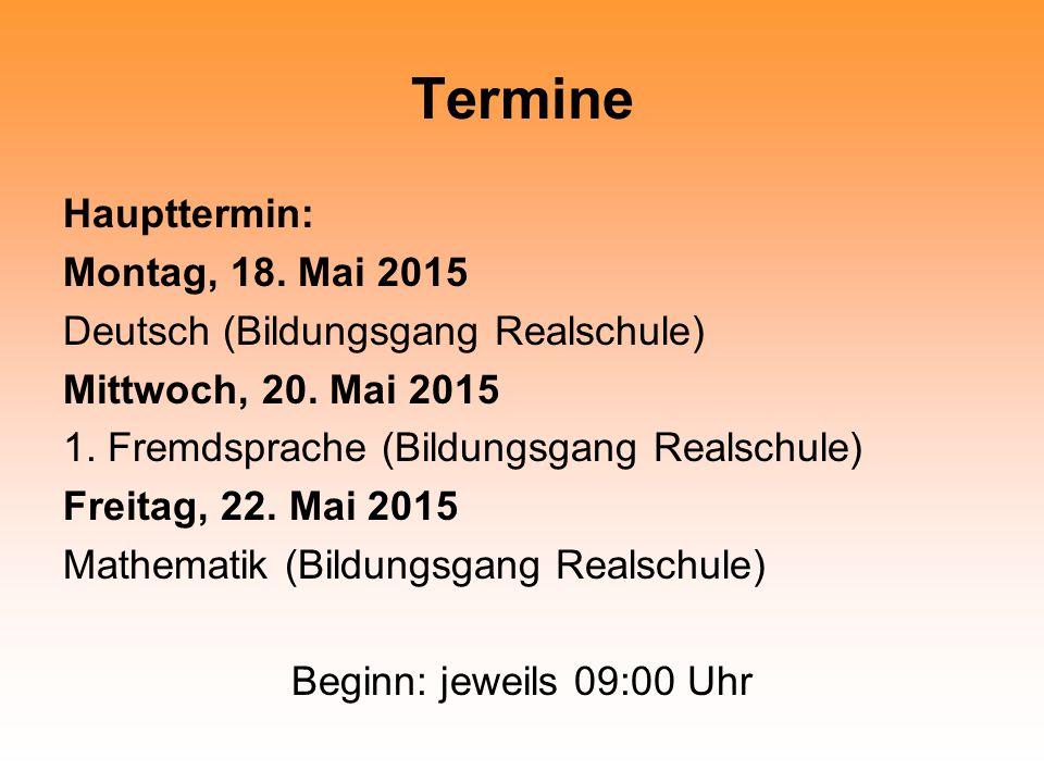 Termine Haupttermin: Montag, 18.Mai 2015 Deutsch (Bildungsgang Realschule) Mittwoch, 20.