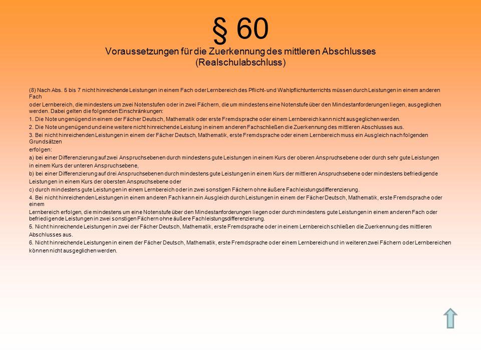 § 60 Voraussetzungen für die Zuerkennung des mittleren Abschlusses (Realschulabschluss) (8) Nach Abs.