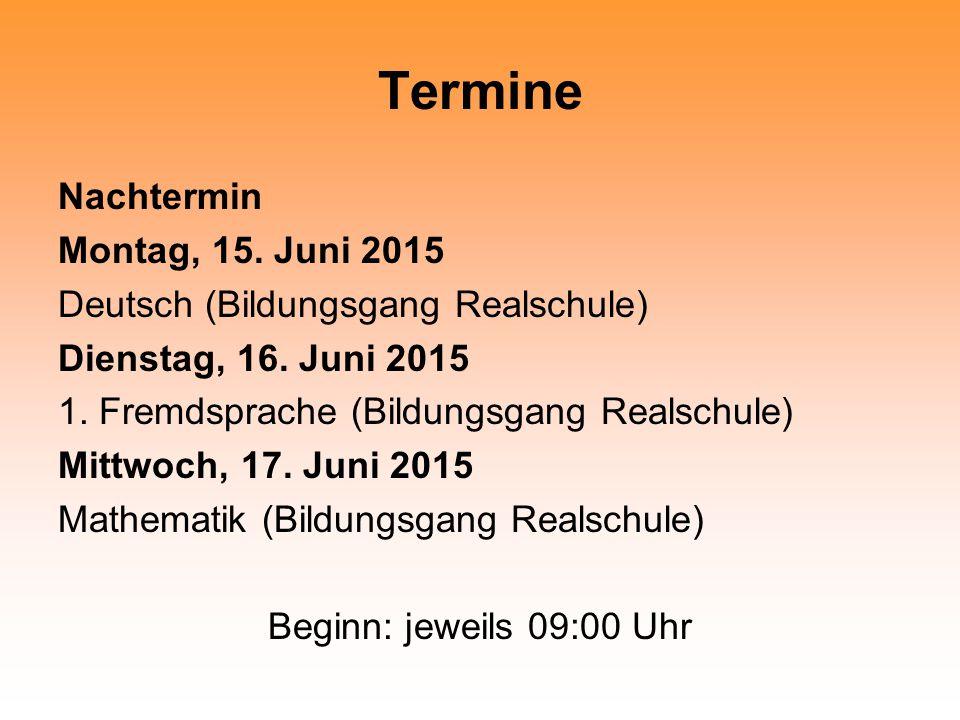 Termine Nachtermin Montag, 15.Juni 2015 Deutsch (Bildungsgang Realschule) Dienstag, 16.