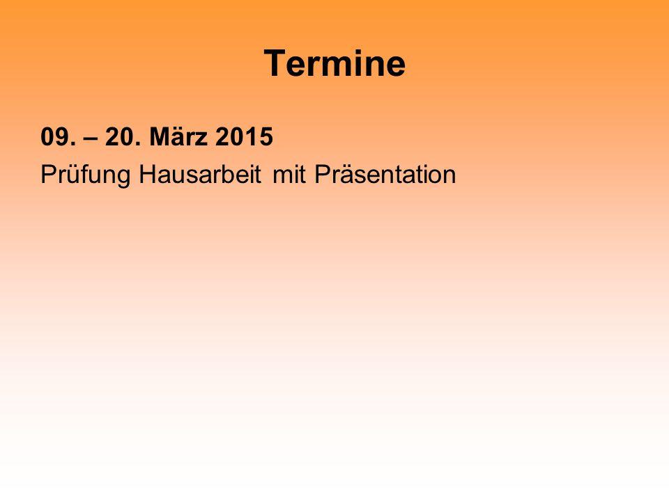 Termine 09. – 20. März 2015 Prüfung Hausarbeit mit Präsentation