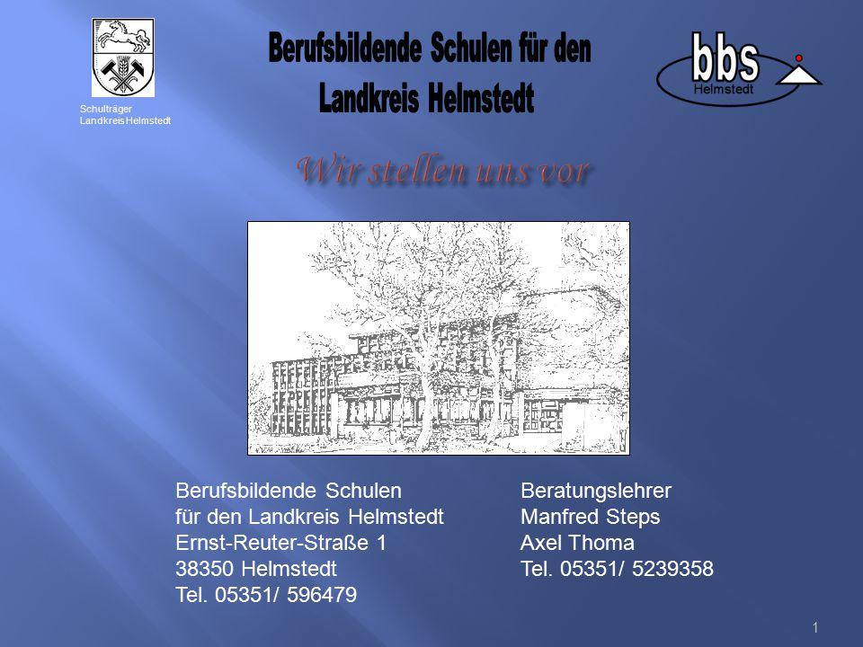 1 Berufsbildende SchulenBeratungslehrer für den Landkreis HelmstedtManfred Steps Ernst-Reuter-Straße 1Axel Thoma 38350 Helmstedt Tel. 05351/ 5239358 T