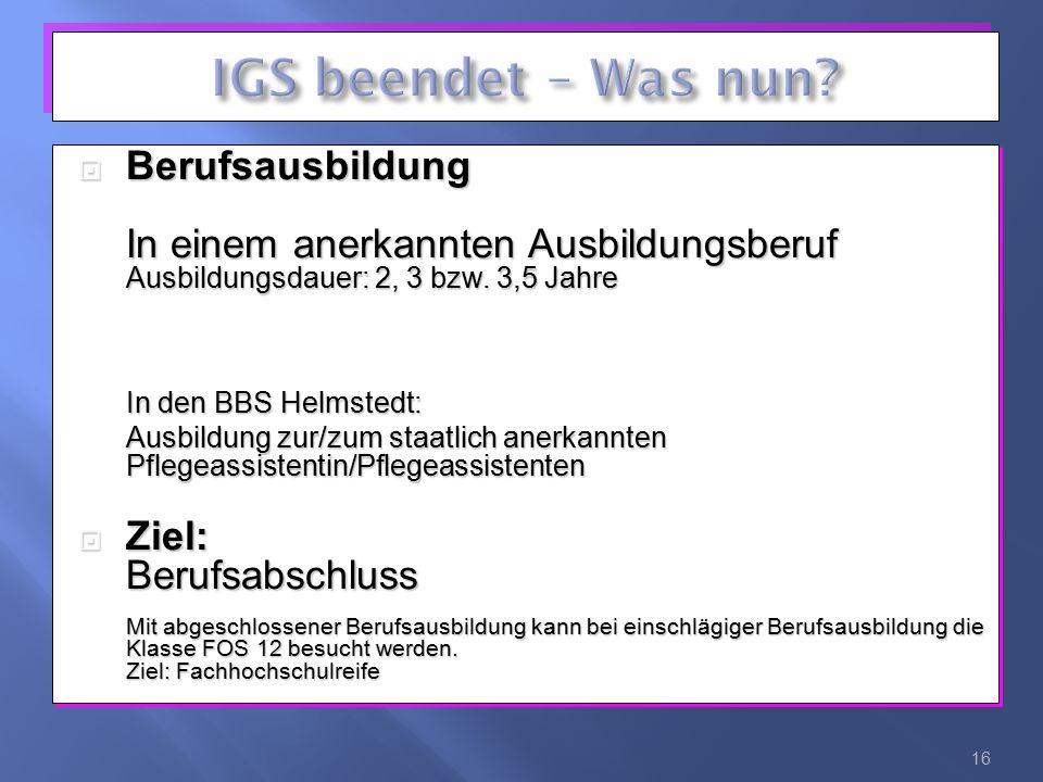  Berufsausbildung In einem anerkannten Ausbildungsberuf Ausbildungsdauer: 2, 3 bzw. 3,5 Jahre In den BBS Helmstedt: Ausbildung zur/zum staatlich aner