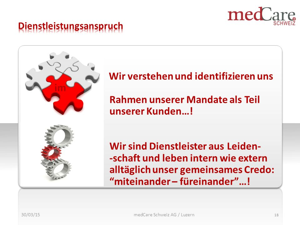 30/03/15 18 medCare Schweiz AG / Luzern Wir verstehen und identifizieren uns im Rahmen unserer Mandate als Teil unserer Kunden…! Wir sind Dienstleiste