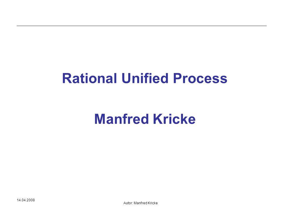 14.04.2008 Autor: Manfred Kricke Rational Unified Process Manfred Kricke