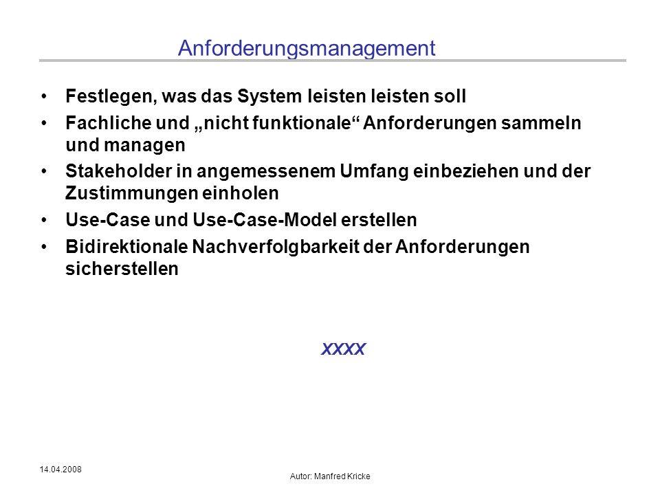 """14.04.2008 Autor: Manfred Kricke Anforderungsmanagement Festlegen, was das System leisten leisten soll Fachliche und """"nicht funktionale"""" Anforderungen"""