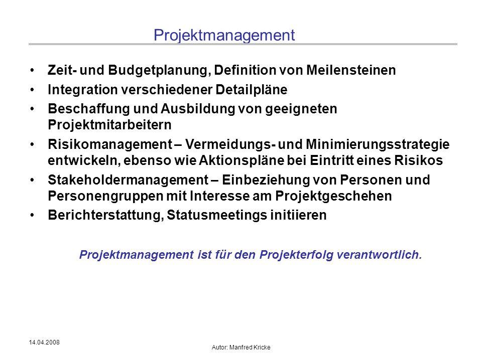 14.04.2008 Autor: Manfred Kricke Projektmanagement Zeit- und Budgetplanung, Definition von Meilensteinen Integration verschiedener Detailpläne Beschaf