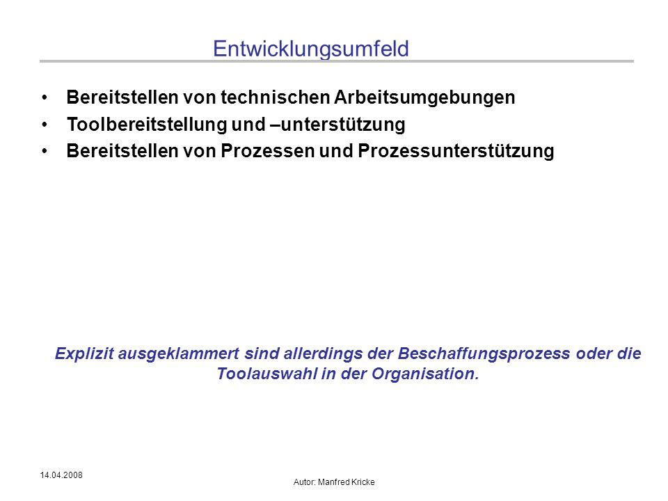 14.04.2008 Autor: Manfred Kricke Entwicklungsumfeld Bereitstellen von technischen Arbeitsumgebungen Toolbereitstellung und –unterstützung Bereitstelle
