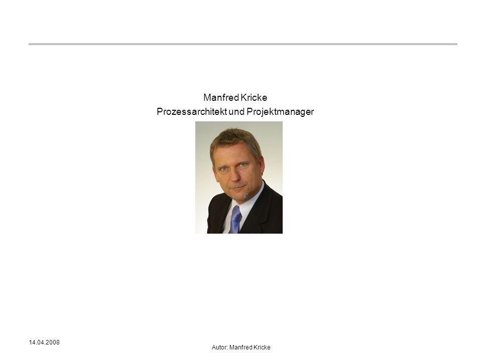 14.04.2008 Autor: Manfred Kricke Manfred Kricke Prozessarchitekt und Projektmanager