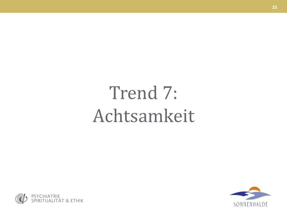 Trend 7: Achtsamkeit 21