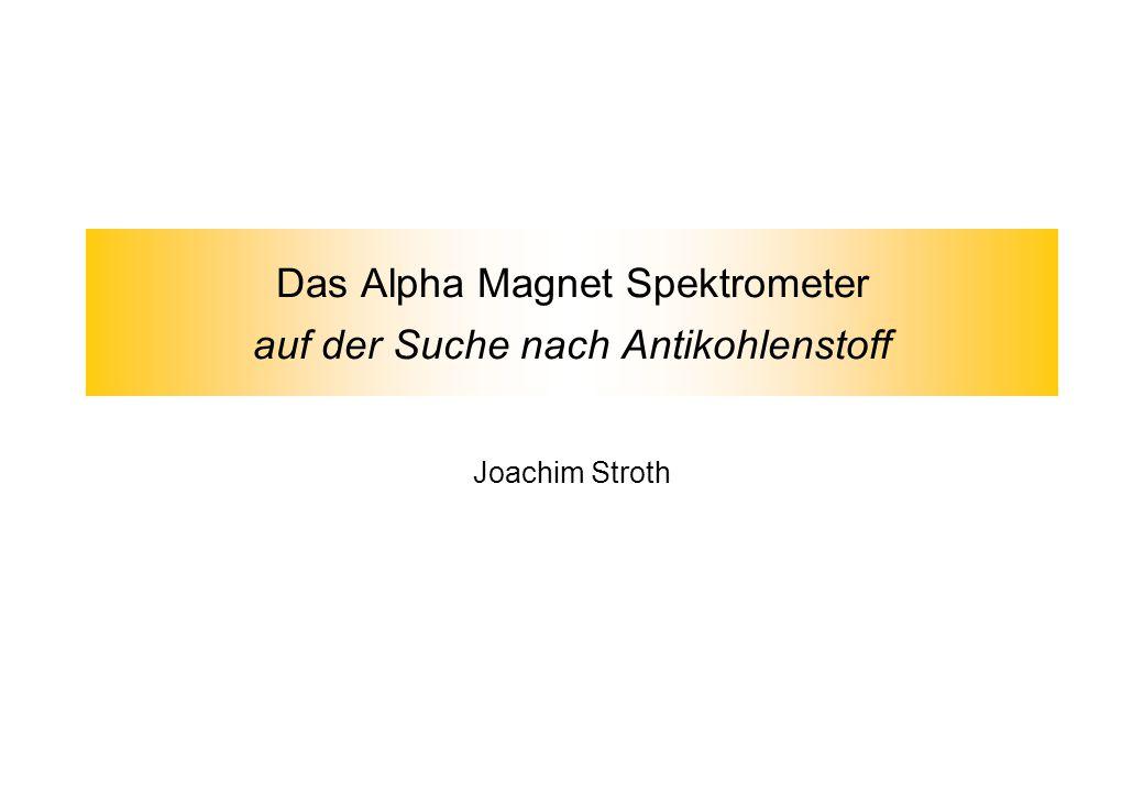 Das Alpha Magnet Spektrometer auf der Suche nach Antikohlenstoff Joachim Stroth