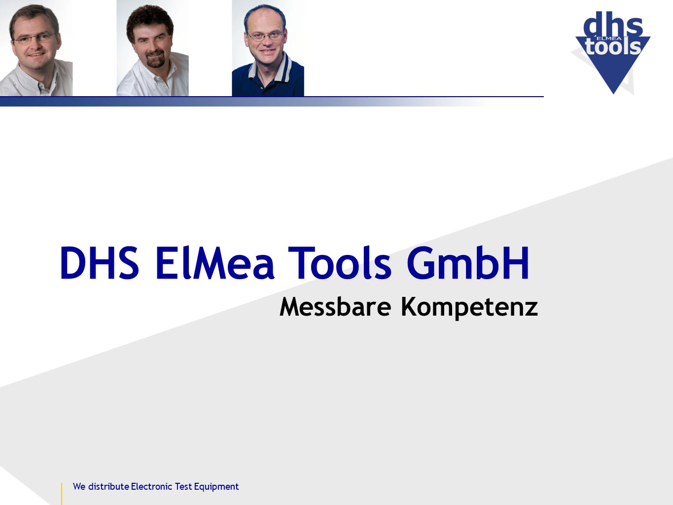 Messbare Kompetenz DHS ElMea Tools GmbH We distribute Electronic Test Equipment