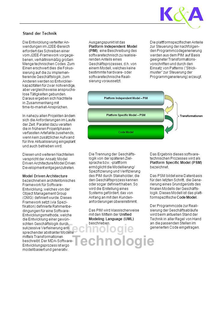 Technologie Stand der Technik Die Entwicklung verteilter An- wendungen im J2EE-Bereich erfordert das Schreiben einer vom J2EE-Framework vorgege- benen, verhältnismäßig großen Menge technischen Codes.