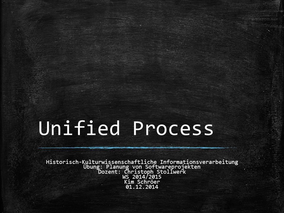 Unified Process Historisch-Kulturwissenschaftliche Informationsverarbeitung Übung: Planung von Softwareprojekten Dozent: Christoph Stollwerk WS 2014/2