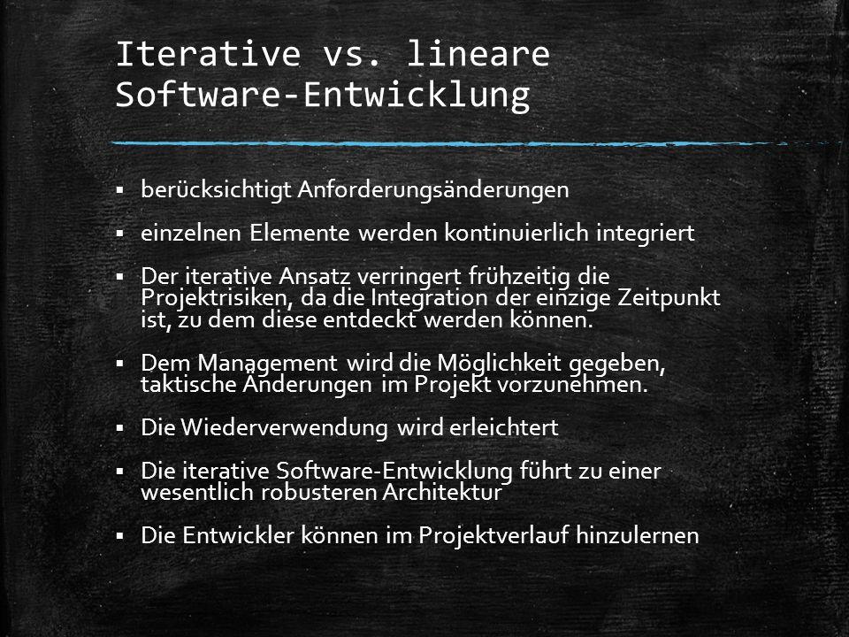 Iterative vs. lineare Software-Entwicklung  berücksichtigt Anforderungsänderungen  einzelnen Elemente werden kontinuierlich integriert  Der iterati