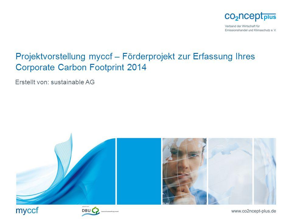 Erstellt von: sustainable AG Projektvorstellung myccf – Förderprojekt zur Erfassung Ihres Corporate Carbon Footprint 2014
