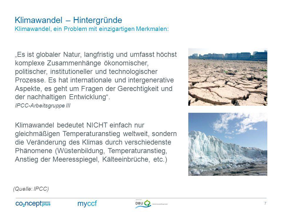 """Klimawandel – Hintergründe Klimawandel, ein Problem mit einzigartigen Merkmalen: (Quelle: IPCC) """" Es ist globaler Natur, langfristig und umfasst höchst komplexe Zusammenhänge ökonomischer, politischer, institutioneller und technologischer Prozesse."""