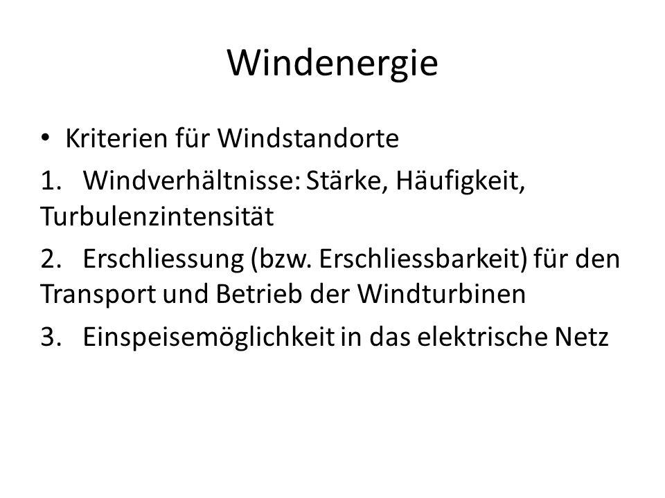 Windenergie Kriterien für Windstandorte 1. Windverhältnisse: Stärke, Häufigkeit, Turbulenzintensität 2. Erschliessung (bzw. Erschliessbarkeit) für den