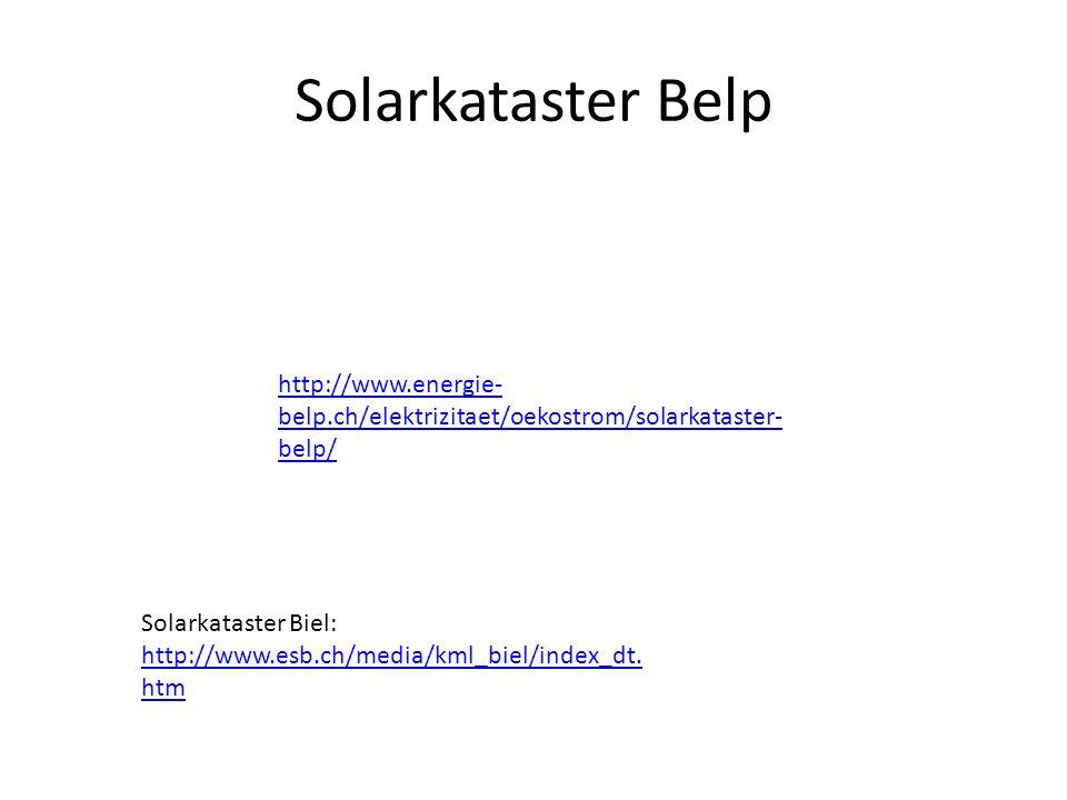 Solarkataster Belp http://www.energie- belp.ch/elektrizitaet/oekostrom/solarkataster- belp/ Solarkataster Biel: http://www.esb.ch/media/kml_biel/index