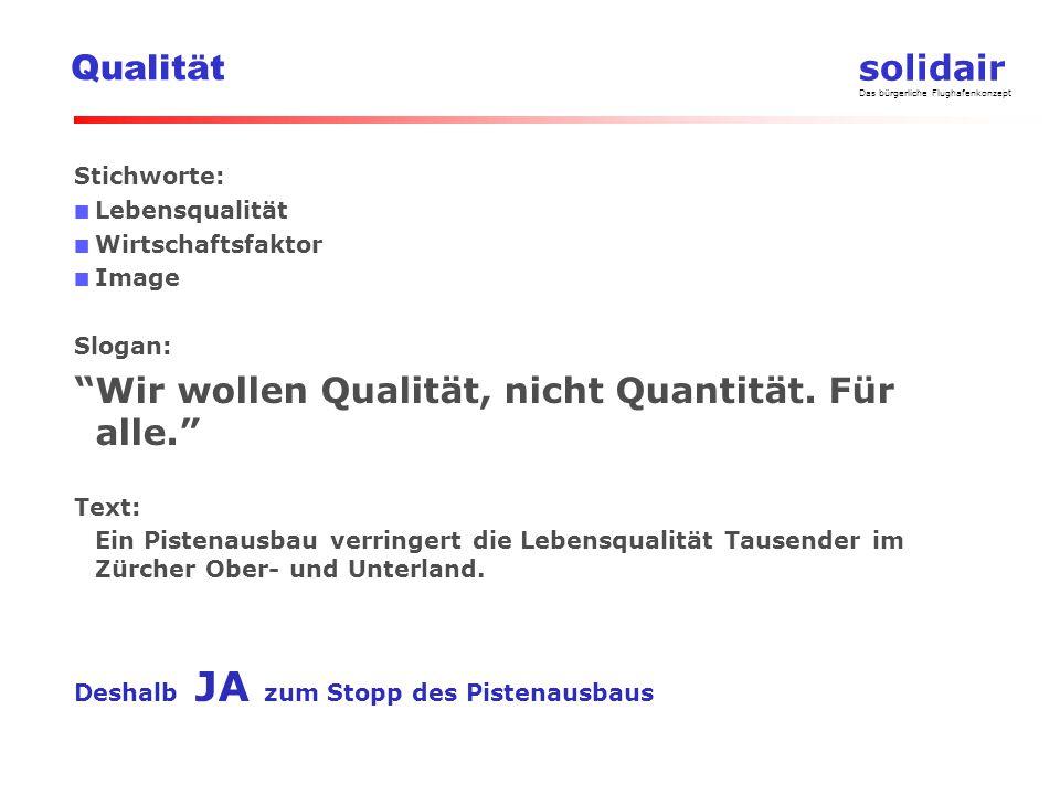 solidair Das bürgerliche Flughafenkonzept Qualität Stichworte: Lebensqualität Wirtschaftsfaktor Image Slogan: Wir wollen Qualität, nicht Quantität.