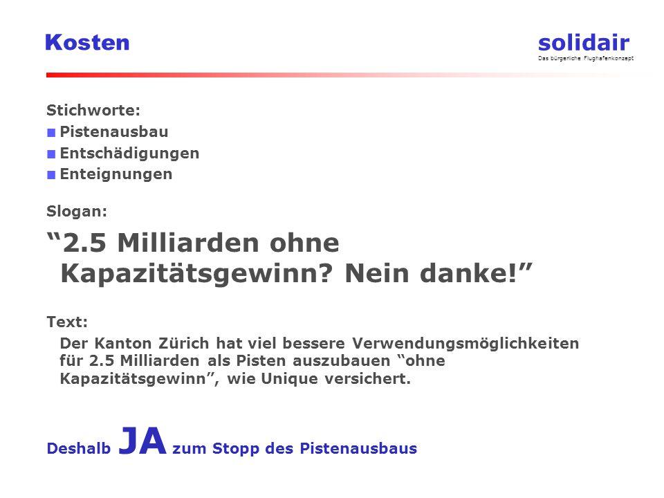 solidair Das bürgerliche Flughafenkonzept Kosten Stichworte: Pistenausbau Entschädigungen Enteignungen Slogan: 2.5 Milliarden ohne Kapazitätsgewinn.